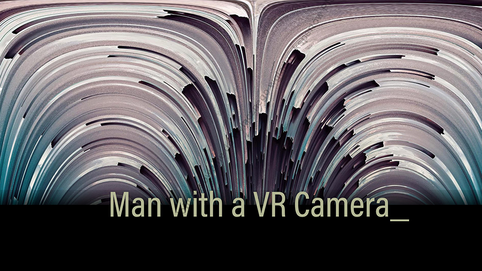 Man with a VR Camera [PL/FR]